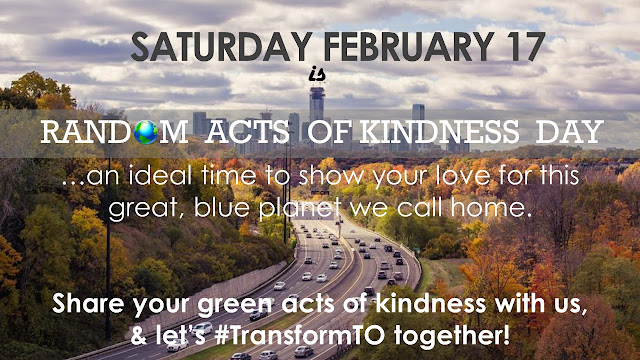 Saturday, February 17 is Random Acts of Kindness Day. An ideal time to show your love for this great, blue planet we call home. Share your green acts of kindness with us and let's #TransformTO together!