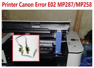 Penyebab dan Cara Mengatasi Printer Canon Error E02 MP287/MP258