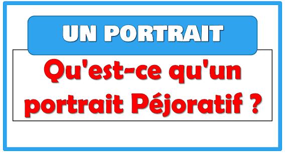 Qu'est-ce qu'un portrait Péjoratif ?