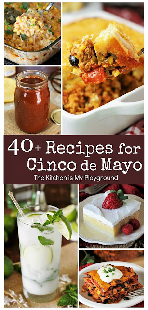40+ Food & Drink Recipes for Cinco de Mayo Fun! ~ A festive collection of scrumptious food & drink recipes for Cinco de Mayo fun!  Or hey, enjoy these tasty recipes ANY day of the year.  www.thekitchenismyplayground.com