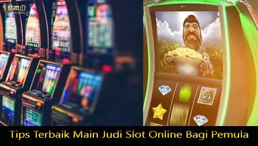 Tips Terbaik Main Judi Slot Online Bagi Pemula
