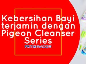 Kebersihan Bayi Terjamin dengan Pigeon Cleanser Series
