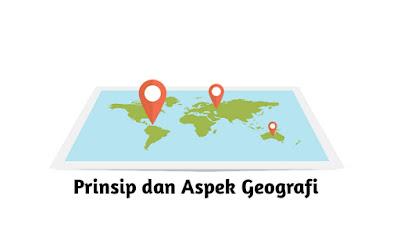 Prinsip dan Aspek Geografi
