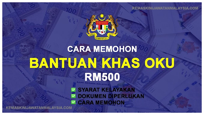 CARA MEMOHON BANTUAN KHAS OKU RM500 SECARA ONE-OFF TAHUN 2021