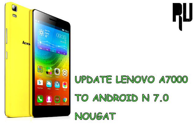 HOW-TO-UPDATE-LENOVO-A7000-TO-ANDROID-7.0-NOUGAT How to Update Lenovo A7000 to Android 7.0 Nougat . Root