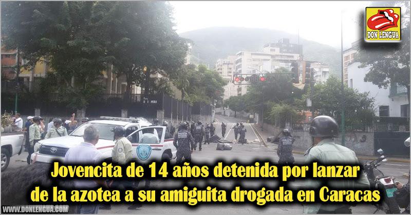 Jovencita de 14 años detenida por lanzar de la azotea a su amiguita drogada en Caracas