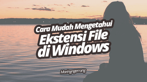Cara Menampilkan Ekstensi File di Windows