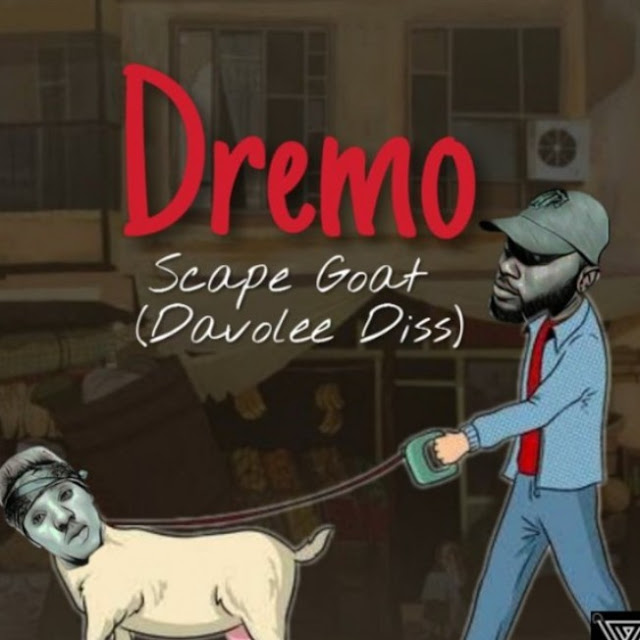 (Music) Dremo – Scape Goat Part 2 (Davolee's Diss) Mp3 Download