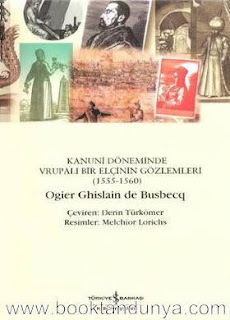 Ogier Ghislain De Busbecq - Türk Mektupları - Kanuni Döneminde Avrupalı Bir Elçinin Gözlemleri 1555-1560