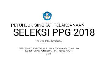[PPG 2018] Petunjuk Singkat Pelaksanaan Seleksi PPG 2018