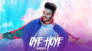 Oye Hoye Lyrics in English – Vicky