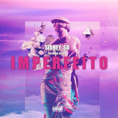 Sidney SD - Imperfeito (Feat Jotta R)