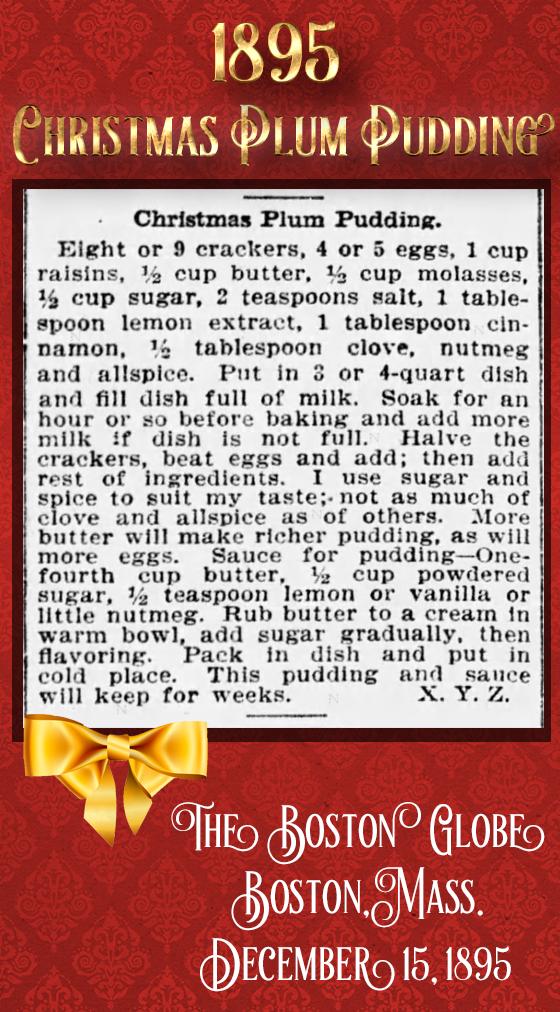 Kristin Holt | Victorian-American Christmas Figgy (and Plum) Pudding. 1895 Christmas Plum Pudding from The Boston Globe, December 15, 1895.