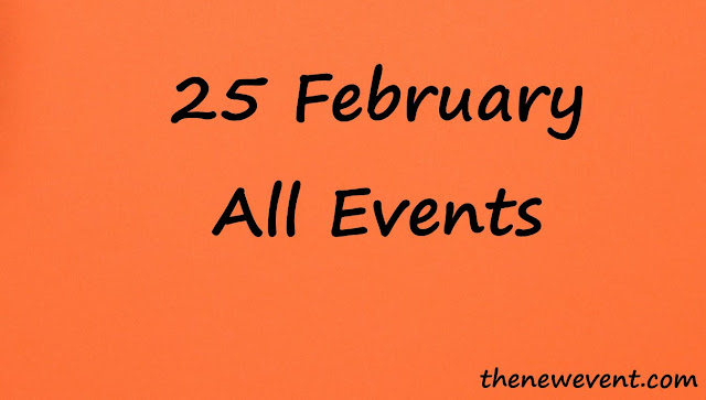 25 February All special event, death, birth