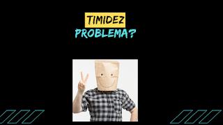 Quando a TIMIDEZ se tornou um problema para você?