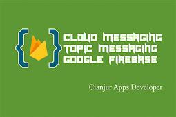 Belajar Cara Mengirim Pesan Topik di Firebase Cloud Messaging