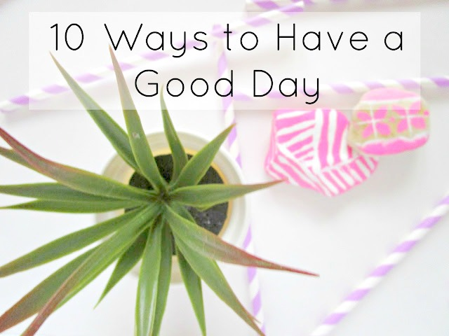 10 Ways to Have a Good Day