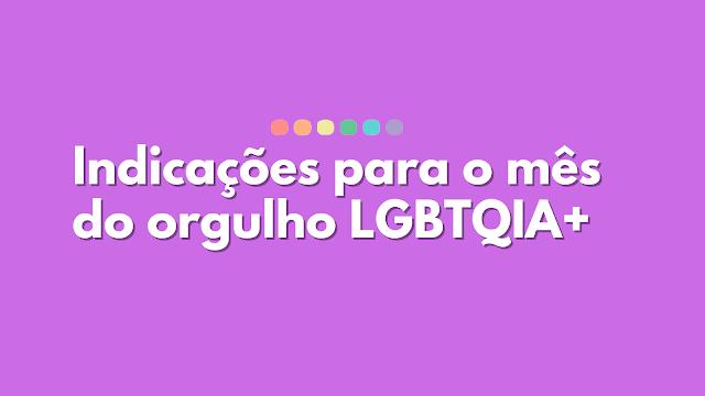 Indicações para o mês do orgulho LGBTQIA+