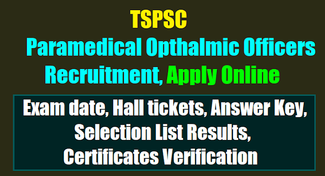 tspsc Paramedical Opthalmic Officers recruitment 2017,Paramedical Opthalmic Officers online application form,Paramedical Opthalmic Officers hall tickets answer key,selection list results,exam pattern,selection procedure