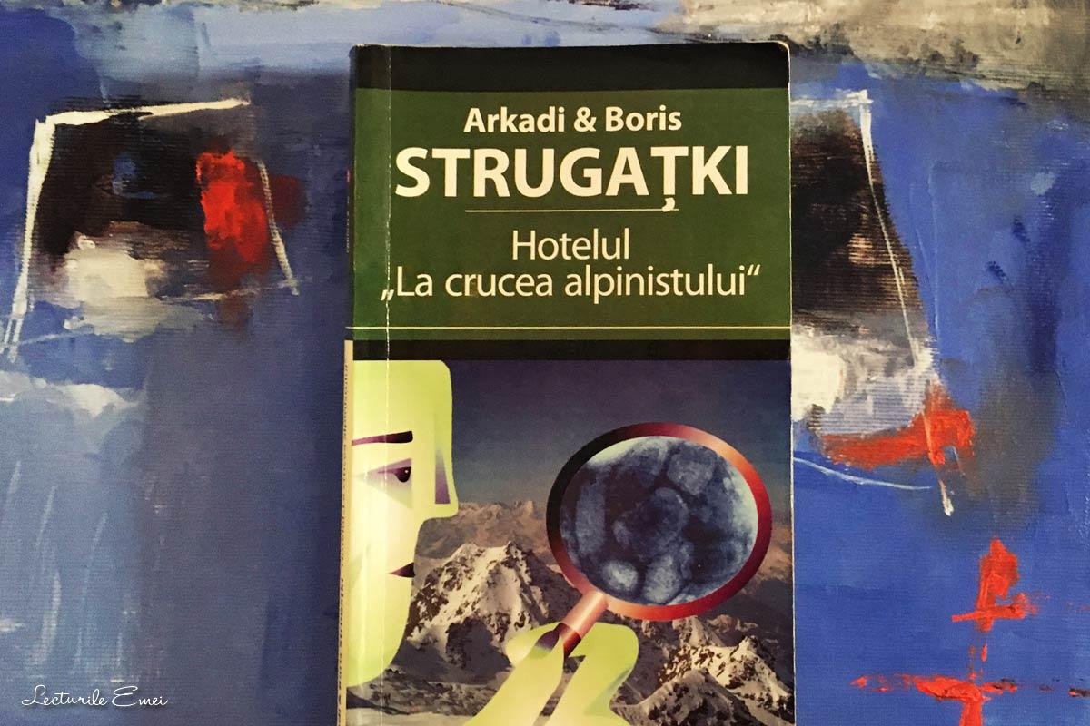 """recenzie carte Hotelul """"La crucea alpinistului"""" de Arkadi și Boris Strugațki"""