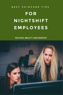 best skincare tips for night shift employees and workers
