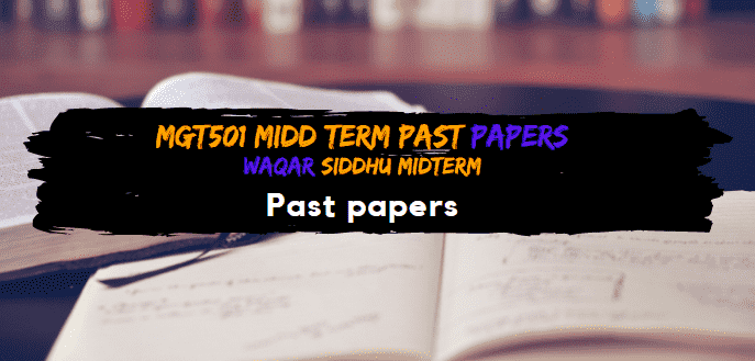 MGT501 Midterm Past Papers  Waqar Siddhu Solved