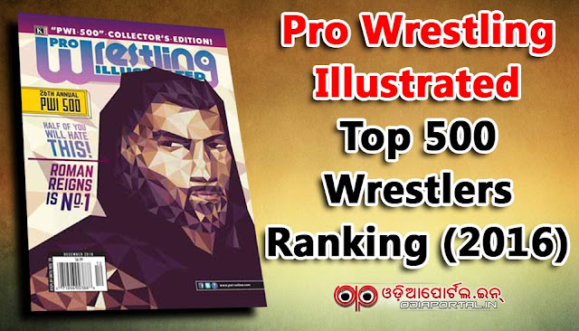 Pro Wrestling Illustrated (PWI) has released its 26th Annual Top 500 Wrestlers in the World Ranking for the year 2016. The following is the list of 1 to 100 Top wrestler's From PWI 500 Ranking List. PWI 500 2016 Complete List. PDF download