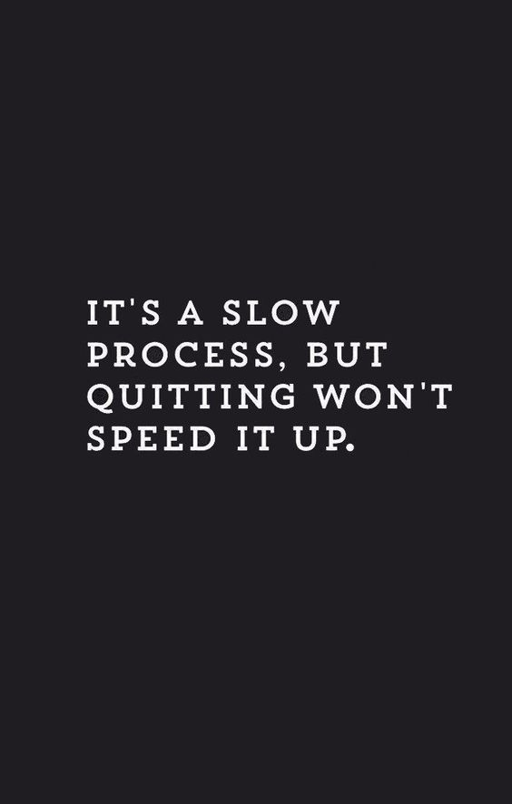 quitting-wont-speed-it-up