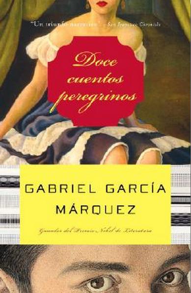Gabriel García Márquez. Doce cuentos peregrinos.