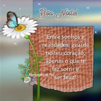 Entre sonhos e realidades,  guarda no teu coração,  apenas o que te faz sorrir e ser feliz! Boa Noite!