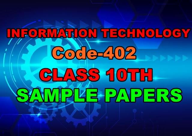 Information Technology Code-402 Class 10th Sample Papers