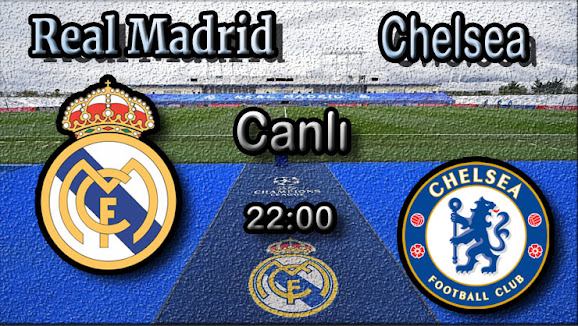 Real Madrid - Chelsea maçını canlı izle