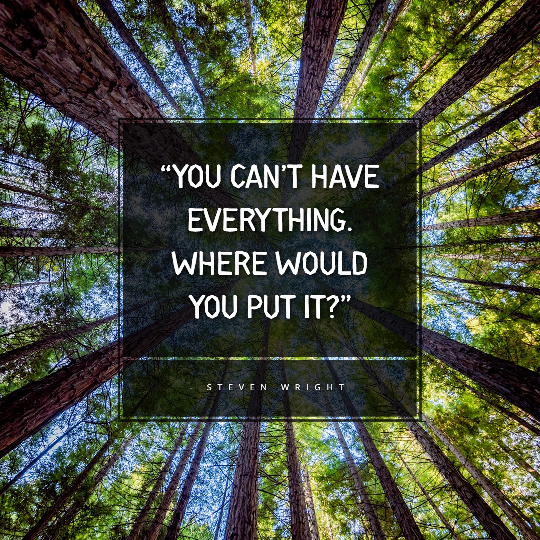 Funny Positive Attitude Quotes for Work - 1234bizz (You can't have everything. Where would you put it - Steven Wright)