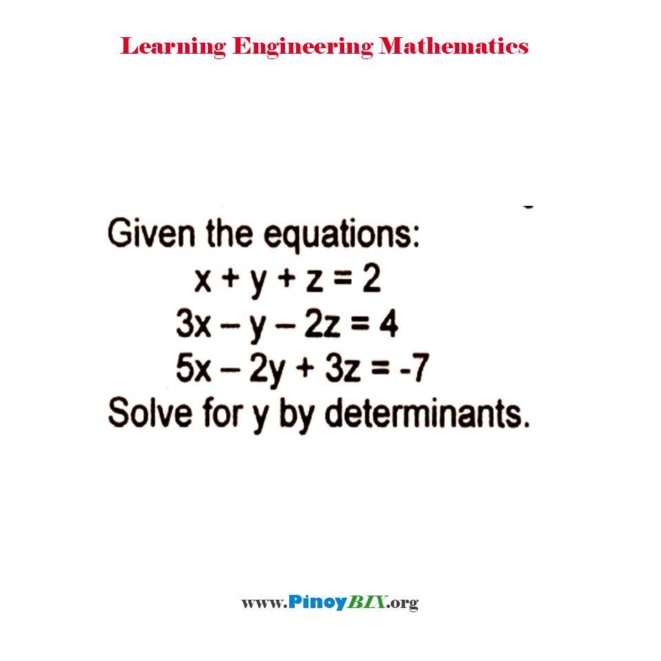 Given the equations: x + y + z = 2, 3x – y – 2z = 4, 5x – 2y + 3z = -7. Solve for y by determinants.
