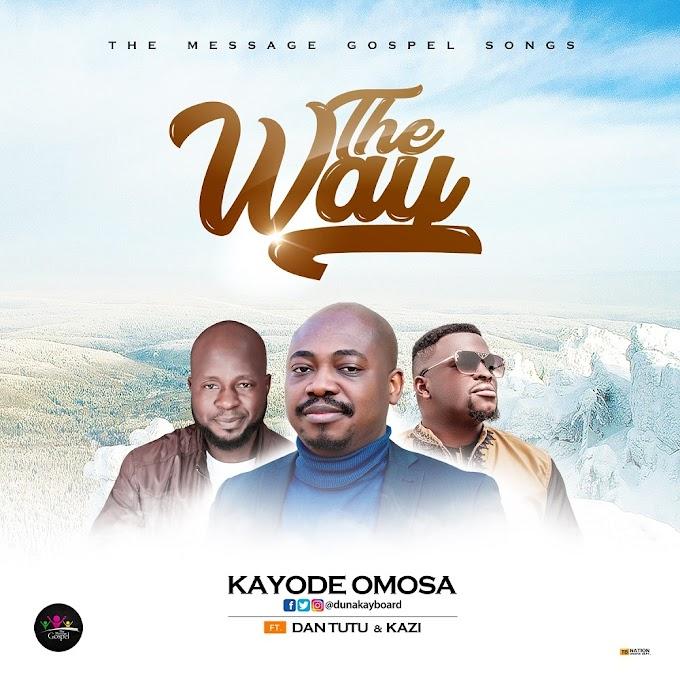 The Way – Kayode Omosa Ft. Dan Tutu & Kazi