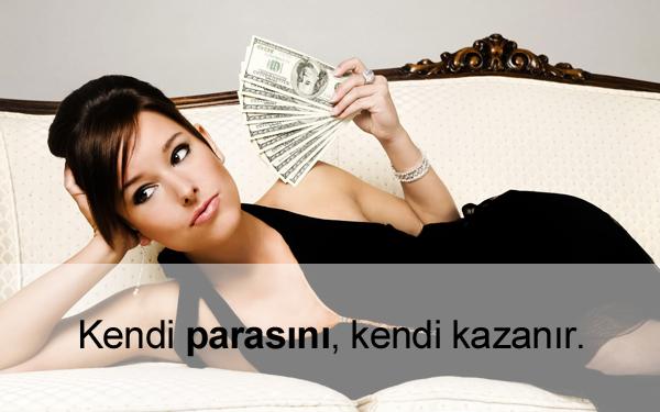 Güçlü kadınlar, kendi parasını, kendi kazanır.