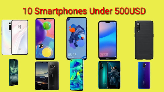 The 10 Best Smartphones Under 500USD in 2019.