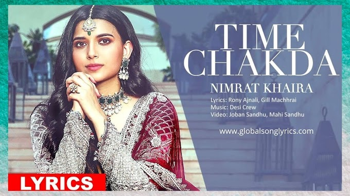 Song Lyrics: Time Chakda – Nimrat Khaira | Latest Punjabi Songs |
