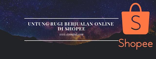 Untung Rugi Berjualan Online di Shopee