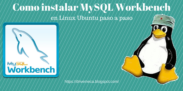 DriveMeca instalando MySQL Workbench en Linux Ubuntu paso a paso