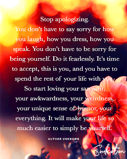 Stop apologizing, live fearlessly, love yourself and accept yourself #quotes