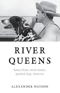 book cover of River Queens: Saucy Boat, Stout Mates, Spotted Dog, America by Alexander Watson