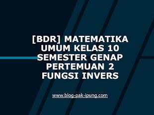 [BDR] Matematika Umum Kelas 10 Semester Genap Pertemuan 2 Fungsi Invers