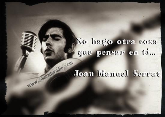 """""""No hago otra cosa que pensar en ti."""" Joan Manuel Serrat"""