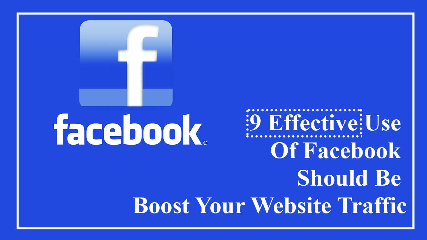 Effective Use Of Facebook Should Be Boost Your Website Traffic