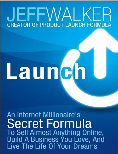 Launch An Internet Millionaires Secret Formula To Sell Almost Anything Online, Build A Business You Love, And Live The Life Of Your Dreams By JEFF WALKER