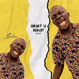 EP: Satozz – What U Want / @Satozz_ojere1