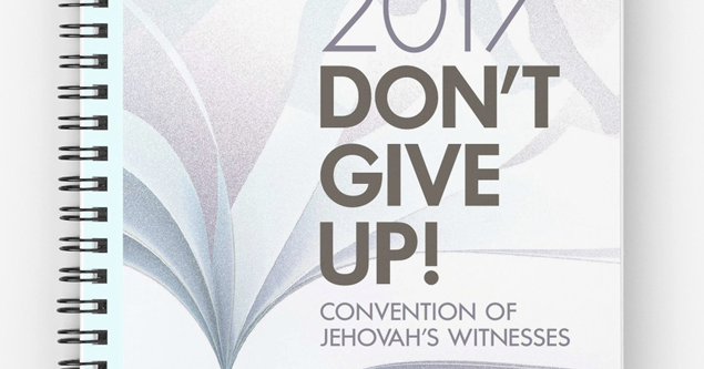 "2017 JW Regional Convention Notebooks: ""Don't Give Up ..."