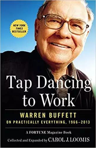 tap-dancing-to-work-warren-buffett-on-practically-everything-1966-2013-by-carol-loomis