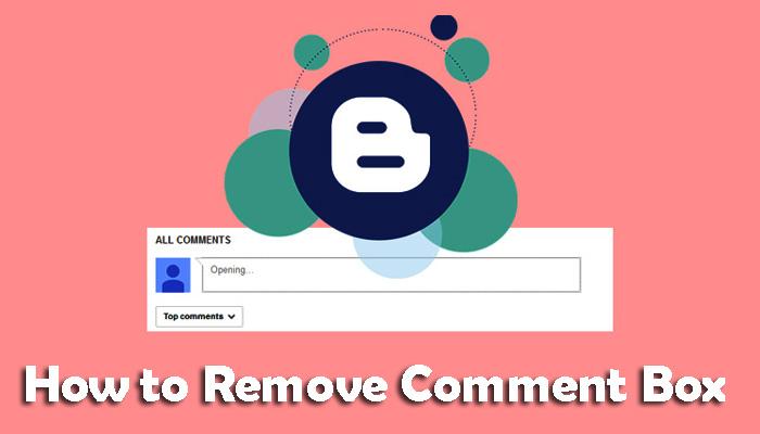 Blogger Comment Box को Remove और Hide कैसे करें